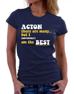 Acton There Are Many... But I (obviously) Am The Best Women T-Shirt