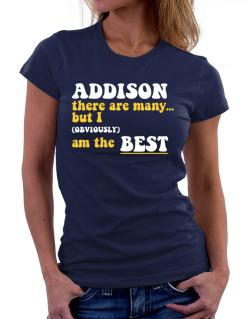 Addison There Are Many... But I (obviously) Am The Best Women T-Shirt