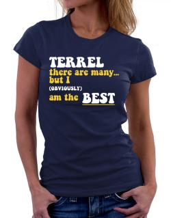 Terrel There Are Many... But I (obviously) Am The Best Women T-Shirt