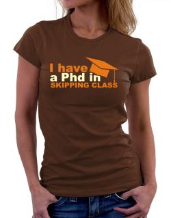 I Have A Phd In Skipping Class Women T-Shirt