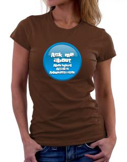Ask Me About Aboriginal Affairs Administrator Women T-Shirt