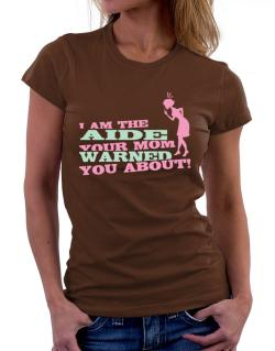 Aide Your Mom Warned You About Women T-Shirt