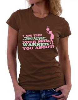 Occupational Medicine Specialist Your Mom Warned You About Women T-Shirt