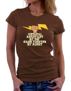 Medical Assistant By Day, Cage Fighter By Night Women T-Shirt