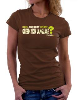 Does Anybody Know Quebec Sign Language? Please... Women T-Shirt