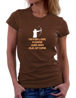 Archery Never Lost A Game Just Ran Out Of Time Women T-Shirt