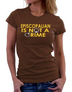 Episcopalian Is Not A Crime Women T-Shirt