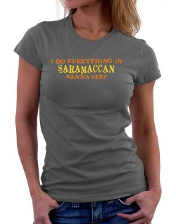 I Do Everything In Saramaccan. Wanna See? Women T-Shirt