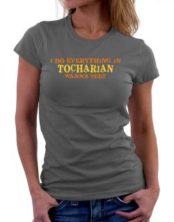 I Do Everything In Tocharian. Wanna See? Women T-Shirt