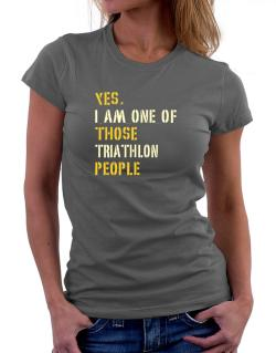 Yes I Am One Of Those Triathlon People Women T-Shirt