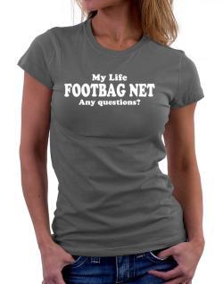 My Life Is Footbag Net ... Any Questions ? Women T-Shirt