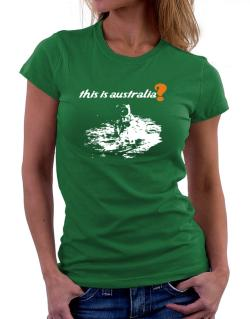 This Is Australia? - Astronaut Women T-Shirt