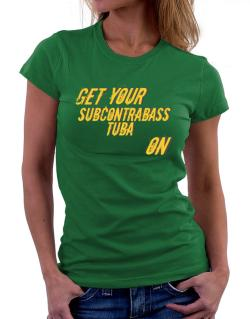 Get Your Subcontrabass Tuba On Women T-Shirt