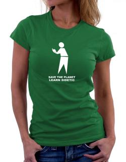 Save The Planet Learn Sidetic Women T-Shirt