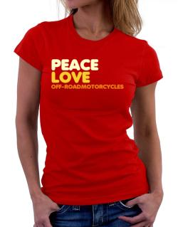 Peace Love Off Road Motorcycles Women T-Shirt