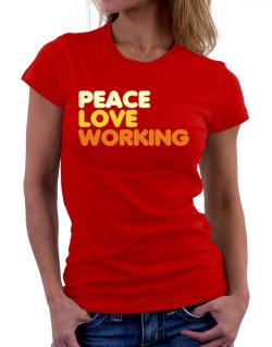 Peace Love Working Women T-Shirt