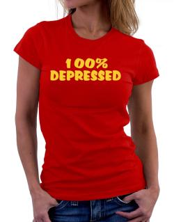 100% Depressed Women T-Shirt
