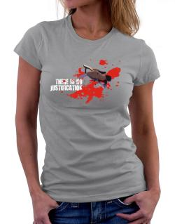 There Is No Justification Women T-Shirt