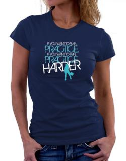 PRACTICE HARDER Pickleball  Women T-Shirt