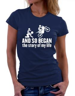 And so began the story of my life motocross Women T-Shirt