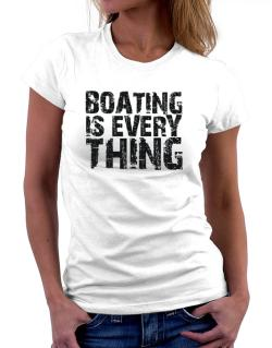 Boating Is Everything Women T-Shirt