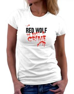 Being A ... Red Wolf Is Not A Crime Women T-Shirt