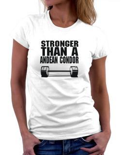 Stronger Than An Andean Condor Women T-Shirt