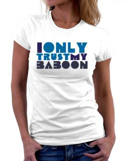 I Only Trust My Baboon Women T-Shirt