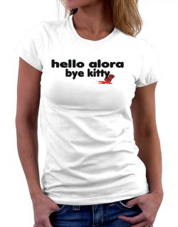 Hello Alora Bye Kitty Women T-Shirt