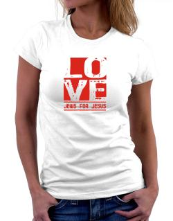 Love Jews For Jesus Women T-Shirt
