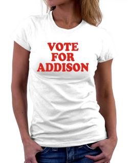 Vote For Addison Women T-Shirt