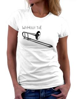 Wihtout the Trombone Women T-Shirt