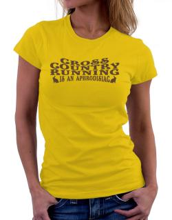 Cross Country Running Is Aphrodisiac Women T-Shirt