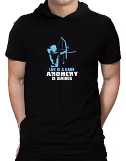 Life Is A Game, Archery Is Serious Hooded T-Shirt - Mens