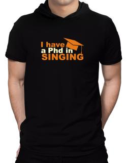 I Have A Phd In Singing Hooded T-Shirt - Mens