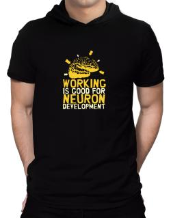 Working Is Good For Neuron Development Hooded T-Shirt - Mens