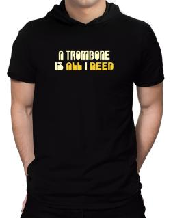A Trombone Is All I Need Hooded T-Shirt - Mens