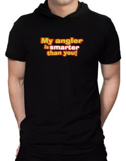 My Angler Is Smarter Than You! Hooded T-Shirt - Mens