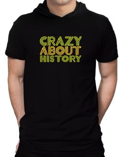 Crazy About History Hooded T-Shirt - Mens