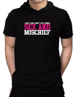 I Only Care About Two Things: Sex And Mischief Hooded T-Shirt - Mens