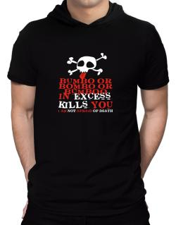 Bumbo Or Bombo Or Bumboo In Excess Kills You - I Am Not Afraid Of Death Hooded T-Shirt - Mens