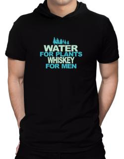 Water For Plants, Whiskey For Men Hooded T-Shirt - Mens