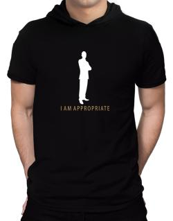 I Am Appropriate - Male Hooded T-Shirt - Mens