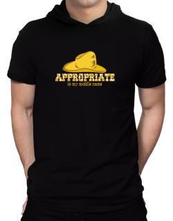 Appropriate Is My Middle Name Hooded T-Shirt - Mens
