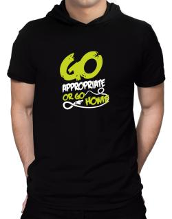 Go Appropriate Or Go Home Hooded T-Shirt - Mens