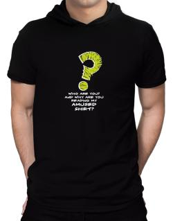 Who Are You? And Why Are You Reading My Amused Shirt? Hooded T-Shirt - Mens