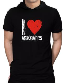 I Love Aerobatics Hooded T-Shirt - Mens