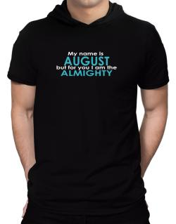 My Name Is August But For You I Am The Almighty Hooded T-Shirt - Mens