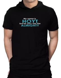 My Name Is Hoyt But For You I Am The Almighty Hooded T-Shirt - Mens