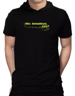 Me: Amadeus, ... You? Hooded T-Shirt - Mens